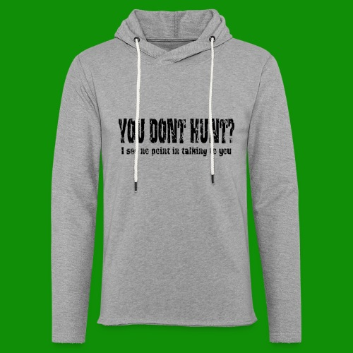 You Don't Hunt - Unisex Lightweight Terry Hoodie