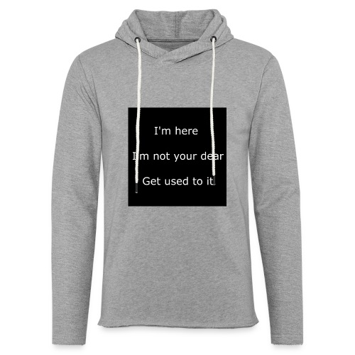 I'M HERE, I'M NOT YOUR DEAR, GET USED TO IT. - Unisex Lightweight Terry Hoodie