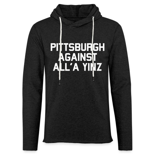 Pittsburgh Against All'a Yinz - Unisex Lightweight Terry Hoodie