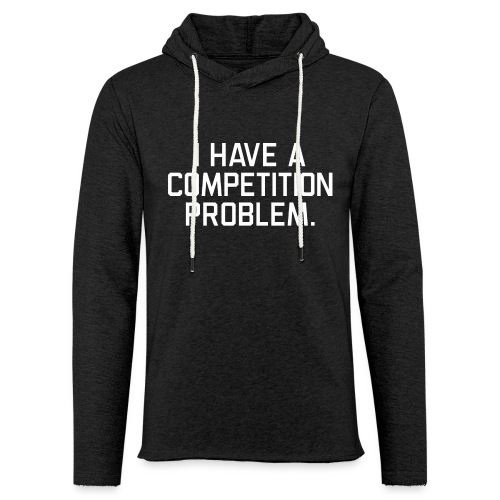 I Have a Competition Problem (White Text) - Unisex Lightweight Terry Hoodie