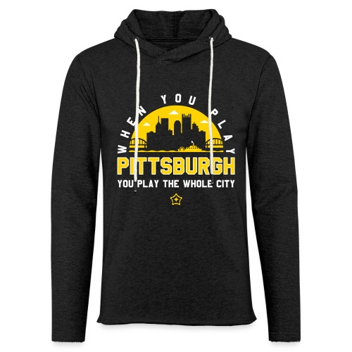 When You Play Pittsburgh, You Play The Whole City - Unisex Lightweight Terry Hoodie