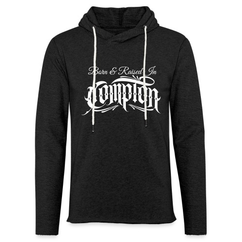 born and raised in Compton - Unisex Lightweight Terry Hoodie