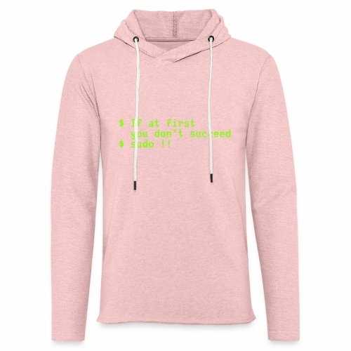 If at first you don't succeed; sudo !! - Unisex Lightweight Terry Hoodie