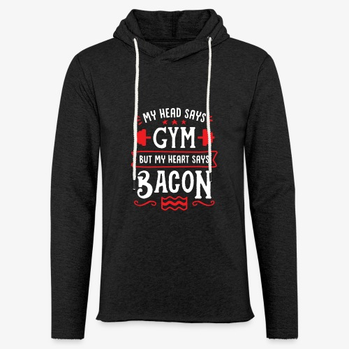 My Head Says Gym But My Heart Says Bacon - Unisex Lightweight Terry Hoodie