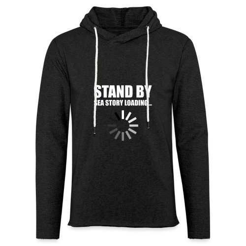 Stand by Sea Story Loading Sailor Humor - Unisex Lightweight Terry Hoodie