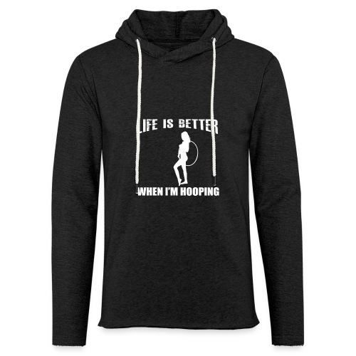 Life is Better When I'm Hooping - Unisex Lightweight Terry Hoodie
