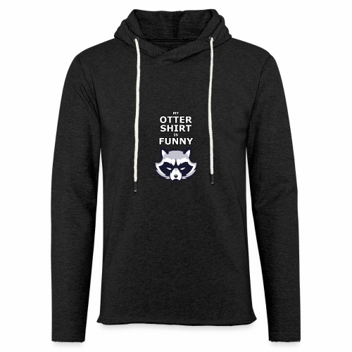 My Otter Shirt Is Funny - Unisex Lightweight Terry Hoodie
