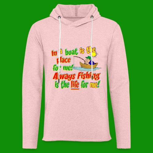 Always Fishing is the Life for Me! - Unisex Lightweight Terry Hoodie