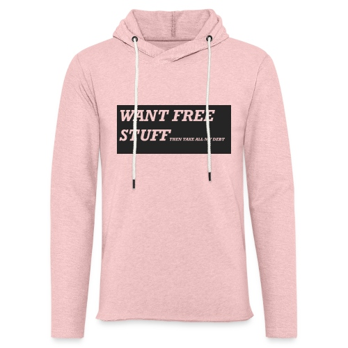 Want free stuff Than take all my debt - Unisex Lightweight Terry Hoodie
