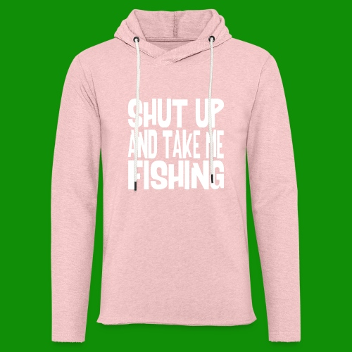 Shut Up & Take Me Fishing - Unisex Lightweight Terry Hoodie