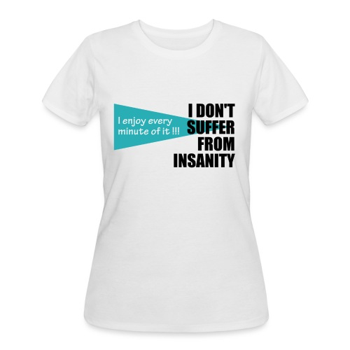 I Don't Suffer From Insanity, I enjoy every minute - Women's 50/50 T-Shirt