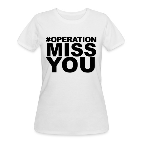 Operation Miss You - Women's 50/50 T-Shirt