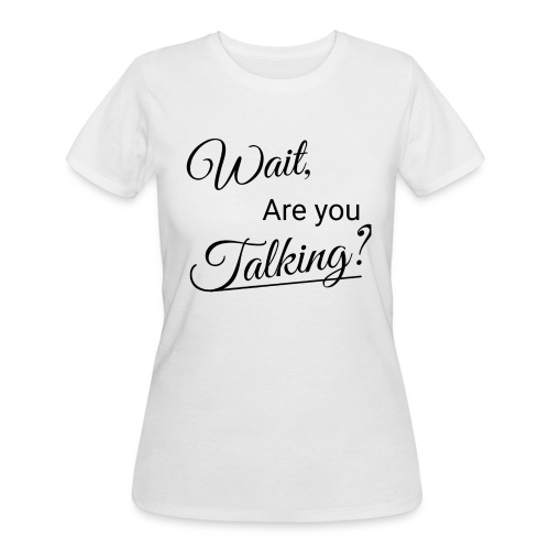 Wait, Are you Talking? - Women's 50/50 T-Shirt