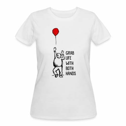 Grab Life With Both Hands - Women's 50/50 T-Shirt