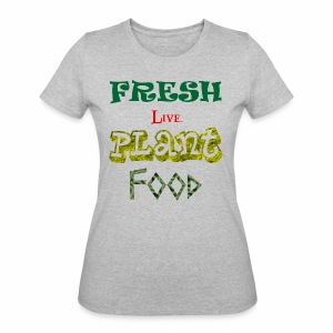 Fresh Live Plant Food - Women's 50/50 T-Shirt