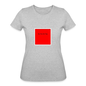 So Fly On Top Tees - Women's 50/50 T-Shirt