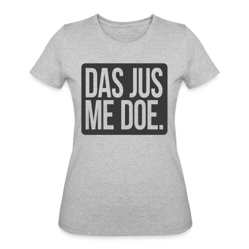 DAS JUS ME DOE Throwback - Women's 50/50 T-Shirt