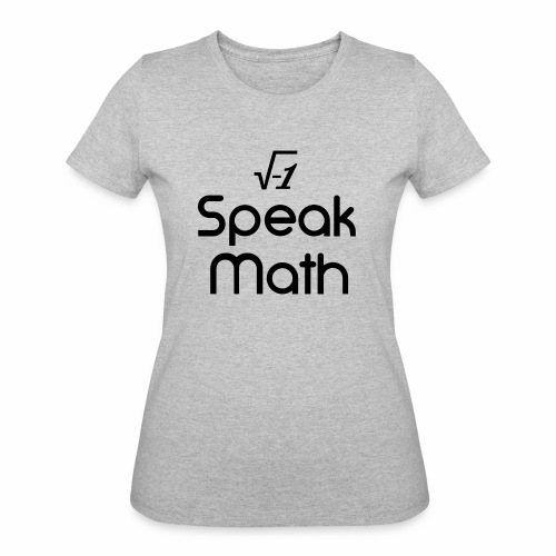 i Speak Math - Women's 50/50 T-Shirt