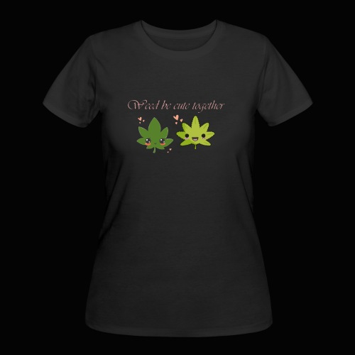 Weed Be Cute Together - Women's 50/50 T-Shirt