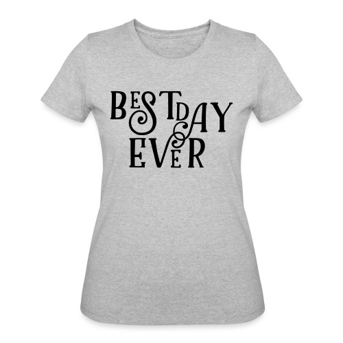 Best Day Ever Fancy - Women's 50/50 T-Shirt