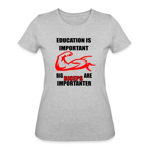 Education is important, big biceps are important - Women's 50/50 T-Shirt