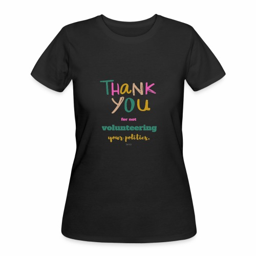 Thank you for not volunteering your politics - Women's 50/50 T-Shirt