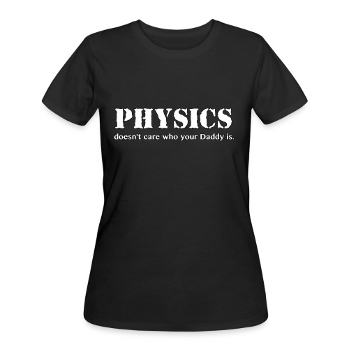 Physics doesn't care who your Daddy is. - Women's 50/50 T-Shirt