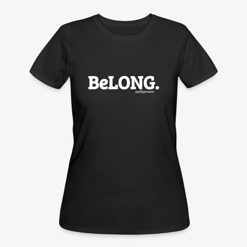 BeLONG. @jeffgpresents - Women's 50/50 T-Shirt