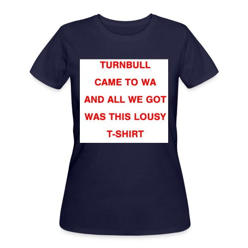 Turnbull came to WA and all we got was this lousy - Women's 50/50 T-Shirt