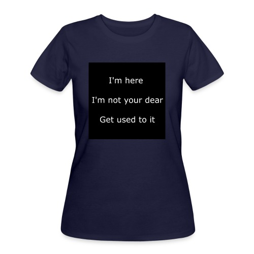 I'M HERE, I'M NOT YOUR DEAR, GET USED TO IT. - Women's 50/50 T-Shirt