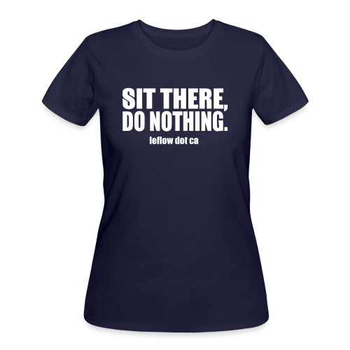 Sit There, Do Nothing. - Women's 50/50 T-Shirt