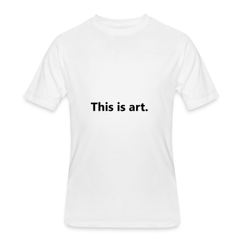 This is art - Men's 50/50 T-Shirt