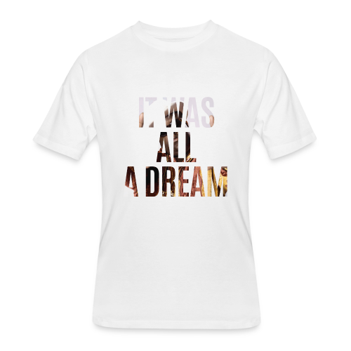 it was all a dream - Men's 50/50 T-Shirt