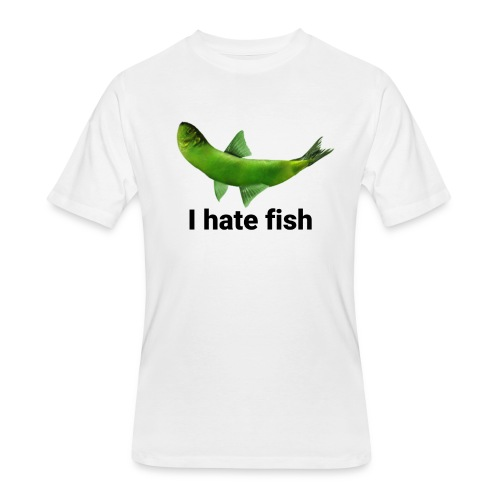 I hate fish - Men's 50/50 T-Shirt