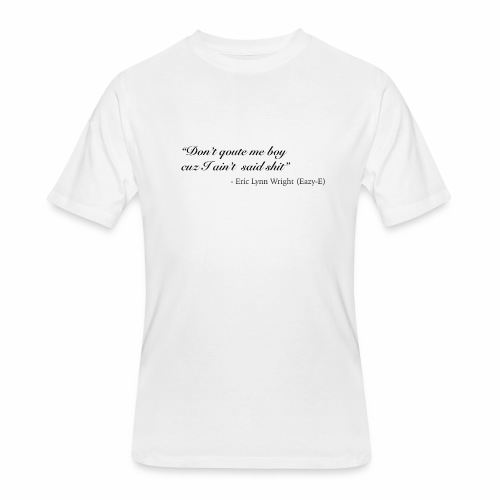 Eazy-E's immortal quote - Men's 50/50 T-Shirt