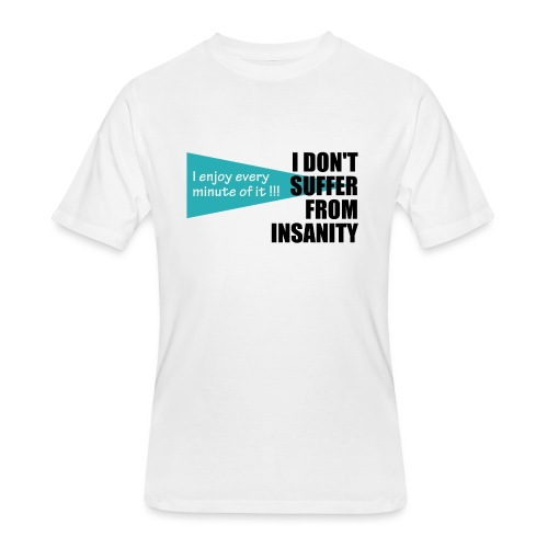I Don't Suffer From Insanity, I enjoy every minute - Men's 50/50 T-Shirt