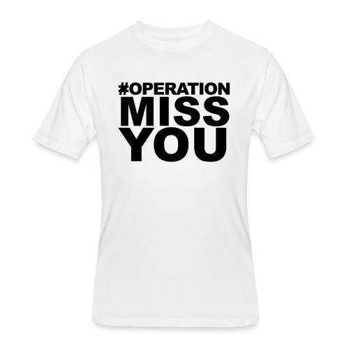 Operation Miss You - Men's 50/50 T-Shirt