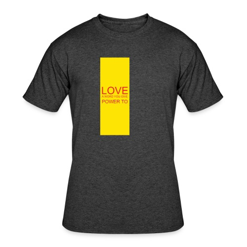 LOVE A WORD YOU GIVE POWER TO - Men's 50/50 T-Shirt