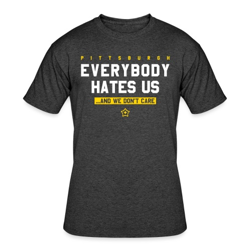 Pittsburgh Everybody Hates Us - Men's 50/50 T-Shirt