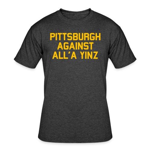 Pittsburgh Against All'a Yinz - Men's 50/50 T-Shirt