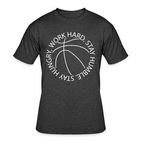 Stay Humble Stay Hungry Work Hard Basketball logo - Men's 50/50 T-Shirt