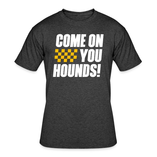 Come On You Hounds! - Men's 50/50 T-Shirt