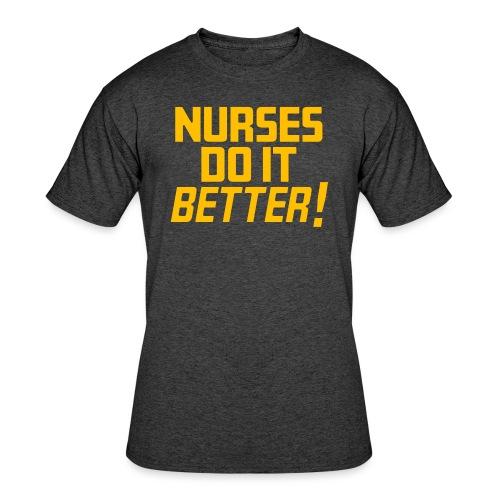 Nurses do it Better - Men's 50/50 T-Shirt