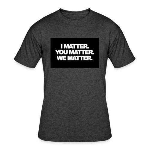 We matter - Men's 50/50 T-Shirt