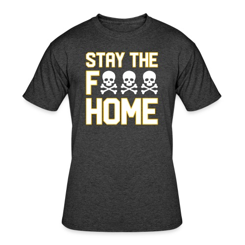 Stay The F*** Home - Men's 50/50 T-Shirt