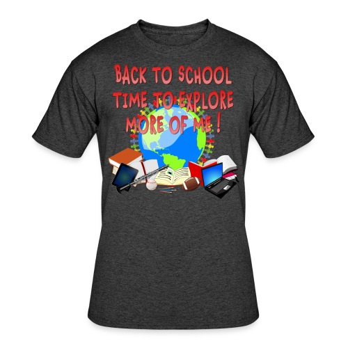 BACK TO SCHOOL, TIME TO EXPLORE MORE OF ME ! - Men's 50/50 T-Shirt