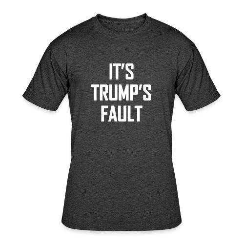 It's Trump's Fault - Men's 50/50 T-Shirt