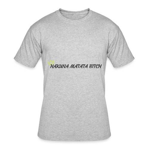 Hakuna Matata Bitch - Men's 50/50 T-Shirt