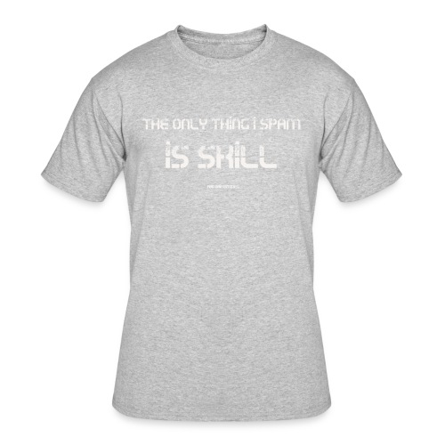 The Only Thing I Spam is Skill...And Brimstones - Men's 50/50 T-Shirt