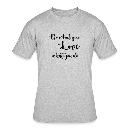 Do what you LOVE - Men's 50/50 T-Shirt
